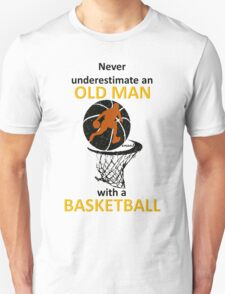 never underestimate an old man with a basketball T-Shirt