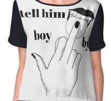tell him boy bye Chiffon Top