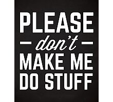 Make Me Do Stuff Funny Quote Photographic Print