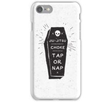 Jiu-jitsu - Choke - Tap or nap iPhone Case/Skin