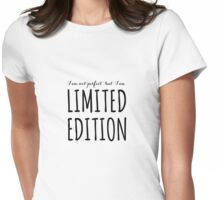 I am not perfect but I am limited edition Womens Fitted T-Shirt