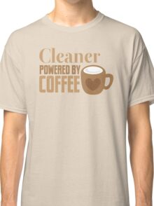 Cleaner powered by coffee Classic T-Shirt