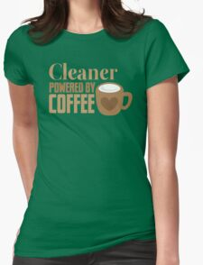 Cleaner powered by coffee Womens Fitted T-Shirt