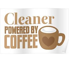 Cleaner powered by coffee Poster