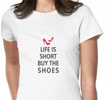 Life is short, buy the shoes Womens Fitted T-Shirt