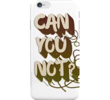 Can you not? iPhone Case/Skin