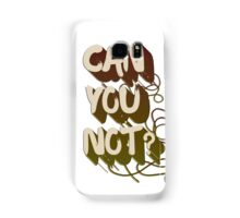 Can you not? Samsung Galaxy Case/Skin