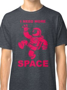 Astronaut - I Need More Space  Classic T-Shirt