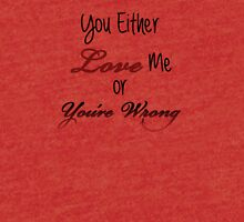 You Either Love Me or You're Wrong Tri-blend T-Shirt