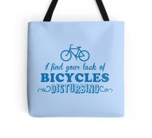 I find your lack of bicycles disturbing Tote Bag