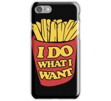 I do what I want french fries iPhone Case/Skin