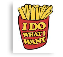 I do what I want french fries Canvas Print
