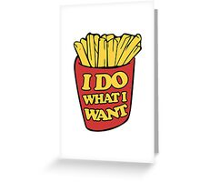 I do what I want french fries Greeting Card