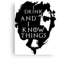 Tyrion Lannister, he drinks and he knows things Canvas Print
