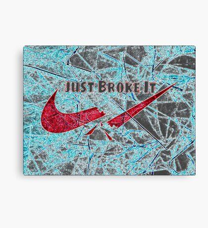 Just Broke It Canvas Print