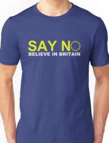 Say NO Believe in Britain Unisex T-Shirt