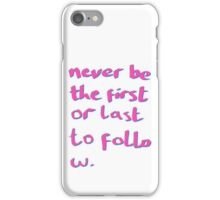 Never be the First or Last to Follow Quote Art iPhone Case/Skin