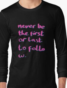 Never be the First or Last to Follow Quote Art Long Sleeve T-Shirt