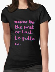 Never be the First or Last to Follow Quote Art Womens Fitted T-Shirt