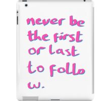 Never be the First or Last to Follow Quote Art iPad Case/Skin