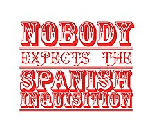 Nobody expects the spanish inquisition Photographic Print