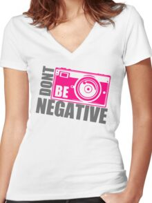 Dont Be Negative Photographer Women's Fitted V-Neck T-Shirt