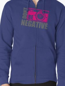 Dont Be Negative Photographer Zipped Hoodie