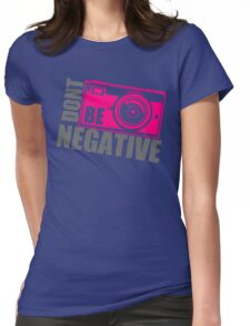 Dont Be Negative Photographer Womens Fitted T-Shirt