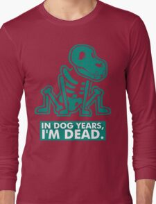 In Dog Years Im Dead Long Sleeve T-Shirt