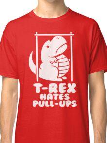 T-Rex Hates Pull Ups Classic T-Shirt