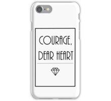Courage, dear heart. iPhone Case/Skin