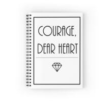 Courage, dear heart. Spiral Notebook