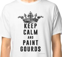 Keep Calm and Paint Gourds Classic T-Shirt