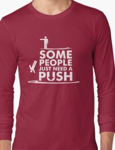 Some People Just Need A Push Long Sleeve T-Shirt