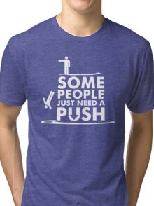 Some People Just Need A Push Tri-blend T-Shirt