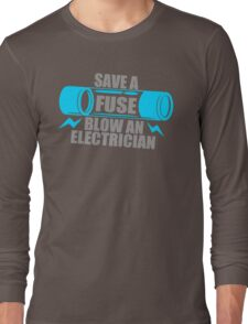 Save A Fuse Blow An Electrician Long Sleeve T-Shirt