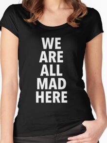 We are all mad here. (2) Women's Fitted Scoop T-Shirt