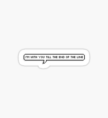 I'm with you till the end of the line. Sticker