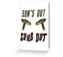 Sun's out, guns out! Greeting Card