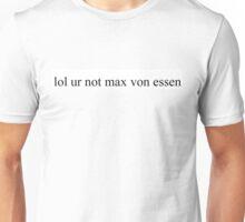 lol ur not max von essen Unisex T-Shirt