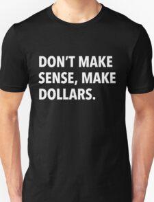 Don't make sense, make dollars. (2) Unisex T-Shirt