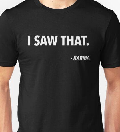 I saw that. - Karma (2) Unisex T-Shirt