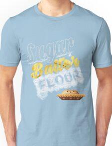 Sugar, Butter, Flour Unisex T-Shirt