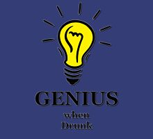 Genius! ...when drunk Unisex T-Shirt