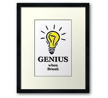 Genius! ...when drunk Framed Print