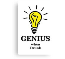 Genius! ...when drunk Canvas Print