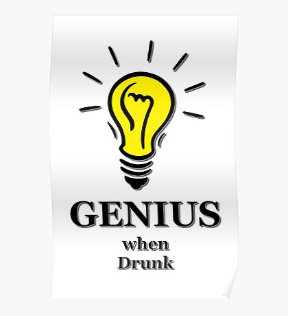 Genius! ...when drunk Poster