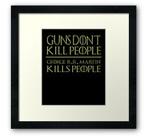 Guns Don't Kill People George R R Martin Kills People - Game Of Thrones T-Shirt Framed Print