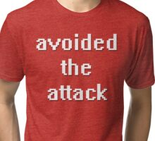 avoided the attack. Tri-blend T-Shirt
