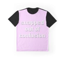 snapped out of confusion Graphic T-Shirt